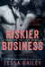 Riskier Business (Crossing the Line, #0.5) by Tessa Bailey