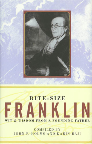 Bite-Size Franklin: Wit & Wisdom from a Founding Father