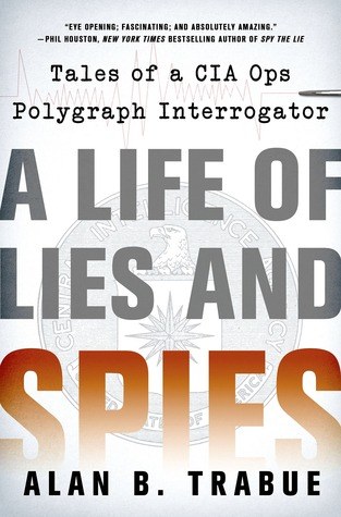 A Life of Lies and Spies: Tales of a CIA Covert Ops Polygraph Interrogator