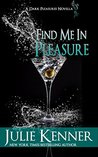 Find Me in Pleasure (Dark Pleasures, #2)