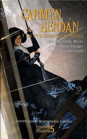 Carmen Serdán y las Revolucionarias de Puebla