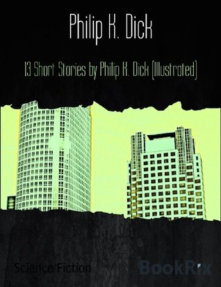 13 Short Stories by Philip K. Dick