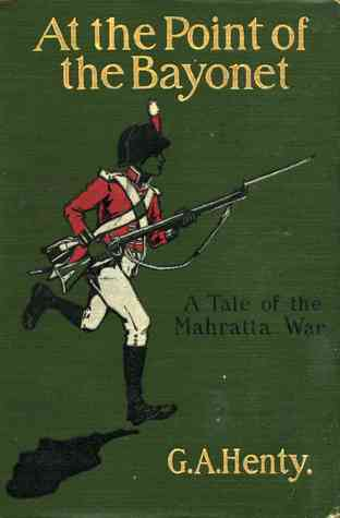 At the Point of the Bayonet :A Tale of the Mahratta War