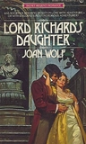 Lord Richard's Daughter by Joan Wolf