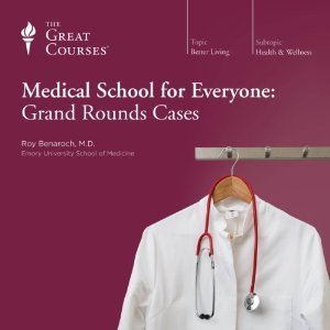 Medical School for Everyone: Grand Rounds Cases (Great Courses #1977)