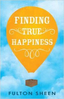 Finding True Happiness by Fulton J. Sheen