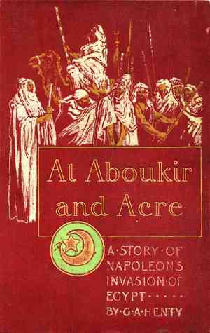 At Aboukir and Acre :A Story of Napoleon's Invasion of Egypt