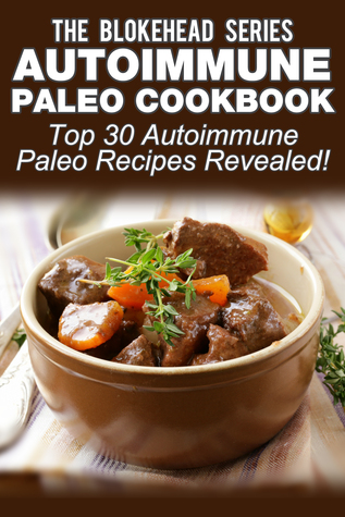 Autoimmune Paleo Cookbook: Top 30 Autoimmune Paleo Recipes Revealed !