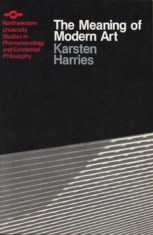 The Meaning of Modern Art by Karsten Harries