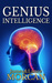 Genius Intelligence Secret Techniques and Technologies to Increase IQ (The Underground Knowledge Series, #1) by James Morcan