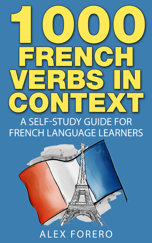 1000 French Verbs in Context: A Self-Study Guide for French Language Learners (1000 Verb Lists in Context Book 2)