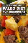 Paleo Diet For Beginners: Top 30 Paleo Comfort Food Recipes Revealed!