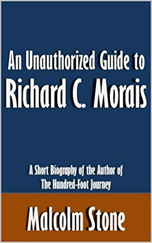An Unauthorized Guide to Richard C. Morais: A Short Biography of the Author of The Hundred-Foot Journey [Article]