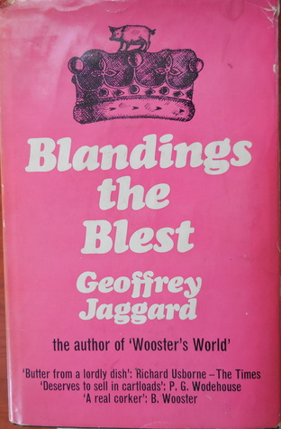 Blandings The Blest And The Blue Blood:A Companion To The Blandings Castle Saga Of P.G. Wodehouse, With A Complete Wodehouse Peerage, Baronetage & Knightage ...