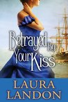 Betrayed by Your Kiss by Laura Landon