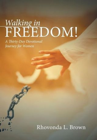 Walking in Freedom! A Thirty-Day Devotional Journey for Women