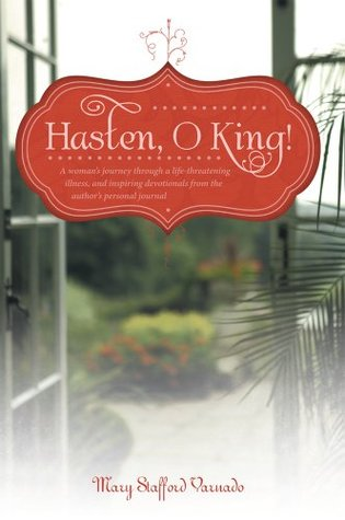 Hasten, O King! : A woman's journey through a life-threatening illness, and inspiring devotionals from the author's personal journal