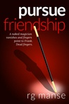 Pursue Friendship by R.G. Manse
