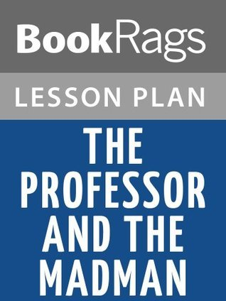 The Professor and the Madman: A Tale of Murder, Insanity, and the Making of the Oxford English Dictionary by Simon Winchester Lesson Plans