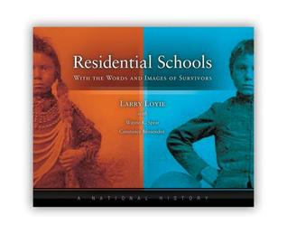 Residential Schools: With Words and Images of Survivors