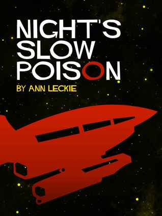 Night's Slow Poison (Imperial Radch #0.5)