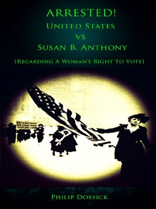 Arrested! United States vs Susan B. Anthony [Regarding a Woman's Right to Vote]