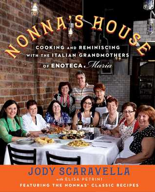 Nonna's House: Cooking and Reminiscing with the Italian Grandmothers of Enoteca Maria