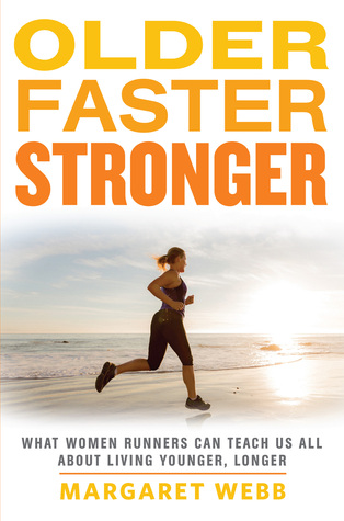 Older Faster Stronger: What Women Runners Can Teach Us All About Living Younger Longer