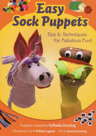 Easy Sock Puppets: Tips & Techniques for Fabulous Fun!