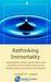 Rethinking Immortality by Robert Lanza