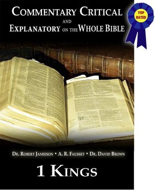 Commentary Critical and Explanatory - Book of 1st Kings (Annotated) (Commentary Critical and Explanatory on the Whole Bible 11)