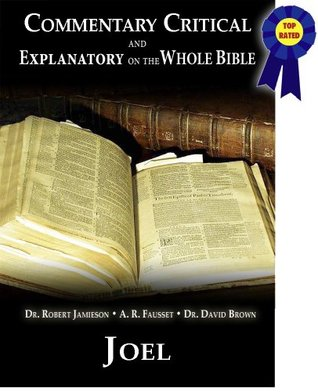 Commentary Critical and Explanatory - Book of Joel (Annotated) (Commentary Critical and Explanatory on the Whole Bible 29)