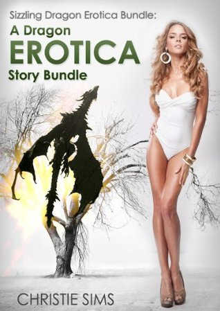 Sizzling Dragon Erotica Bundle: A Dragon Erotica Story Bundle (An Erotic Story Bundle Featuring 3 Hot Dragon Stories)