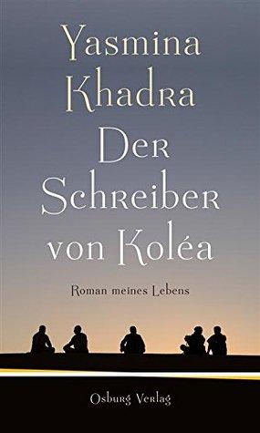 Ebook Der Schreiber von Koléa: Roman meines Lebens by Yasmina Khadra read!