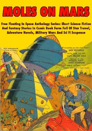 Moles On Mars - Free Floating In Space Anthology Series: Short Science Fiction And Fantasy Stories In Comic Book Form Full Of Star Travel, Adventure Novels, Military Wars And Sci Fi Suspense
