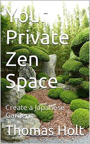 Your Private Zen Space: Create a Japanese Garden