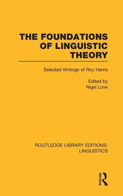 The Foundations of Linguistic Theory: Selected Writings of Roy Harris