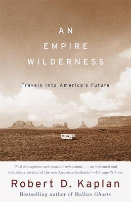 An Empire Wilderness: Travels into America's Future