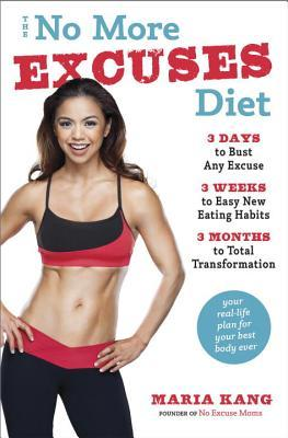 The No More Excuses Diet: A 3 Cycle Program to Get the Body You Want and the Health You Deserve