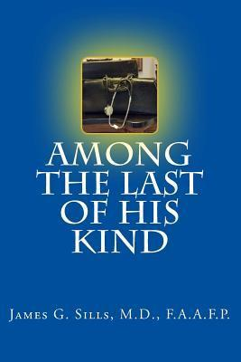 Among the Last of His Kind: An Autobiography with Reflections and Sentiments of a Retired Kentucky Country Doctor