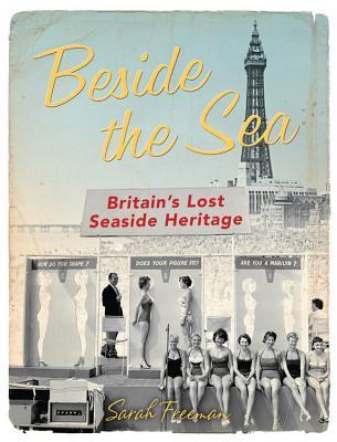 Beside the Sea: Britain's Lost Seaside Heritage