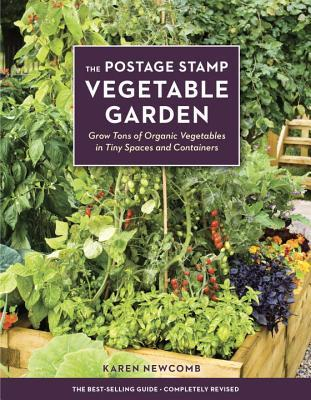 The Postage Stamp Ve able Garden Grow Tons of Organic Ve ables in Tiny Spaces and Containers by Karen New b
