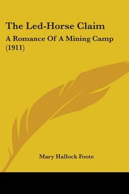 The Led-Horse Claim: A Romance of a Mining Camp (1911)