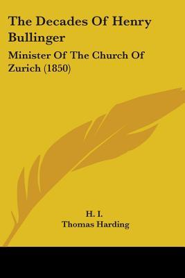 The Decades of Henry Bullinger: Minister of the Church of Zurich (1850)