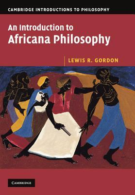 An Introduction to Africana Philosophy by Lewis R. Gordon
