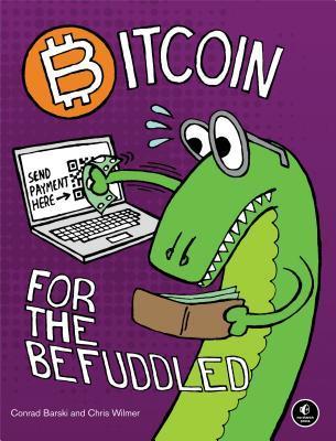 Bitcoin for the Befuddled by Conrad Barski