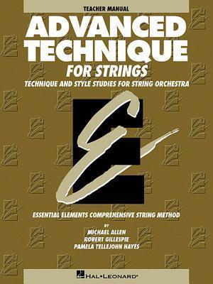 Advanced Technique for Strings (Essential Elements Series): Teacher Manual
