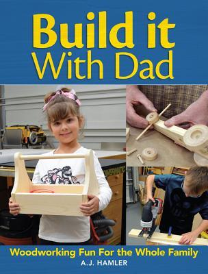 Build It with Your Kids: 24 Fun & Easy Projects You Can Do Together