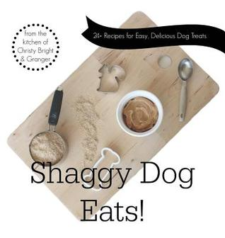 Shaggy Dog Eats!: 24+ Recipes for Easy, Delicious Dog Treats
