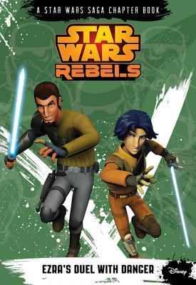 Ezra's Duel with Danger (Star Wars Rebels Chapter Book, #3)